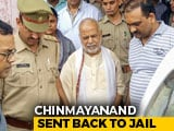 Video : BJP's Chinmayanand, Accused Of Rape, Sent Back To Jail
