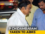 Video : P Chidambaram, In Custody, Taken To AIIMS After Stomach Ache Complaint