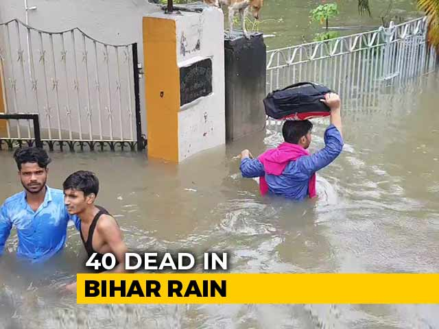 Video : 40 Dead In Bihar Rain, Chaos On The Ground