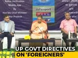 Video : UP Police Asked To Identify And Deport Bangladeshis, Other 'Foreigners'