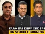 Video : Stubble Burning: Farmers Vs Authorities