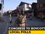 Video : Congress To Boycott Local Elections In J&K Over Detention Of Leaders