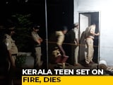Video : Kerala Teen Set On Fire For Refusing Marriage Offer: Police