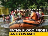 Video : What Led To Patna Flood? Probe Team Has Members Who Are In Line Of Fire