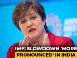 "Video : Effects Of Global Economic Slowdown ""More Pronounced"" In India: IMF Chief"
