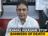 "Video : Kamal Haasan Appeals To PM Modi To End ""Haphazard Banner Culture"""