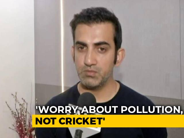 Video : People Should Be More Worried About Pollution Than Cricket Match, Says Gautam Gambhir