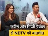 Video : Gippy Grewal और Zareen Khan से NDTV की खास बातचीत