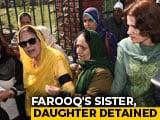 Video : Farooq Abdullah's Sister, Daughter Detained During Protest In Srinagar