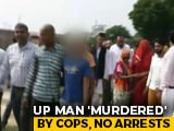 Video : 3 UP Cops Charged With Man's Murder; Son Stood Outside, Was Given Chips