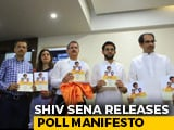 Video : In Shiv Sena Poll Manifesto, Aid For Farmers, Promise For Meal At Rs. 10