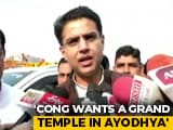 Video : Congress Wants ''Grand Temple'' To Be Built In Ayodhya: Sachin Pilot