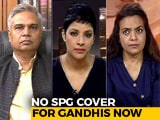 Video : Gandhis' SPG Security Dropped