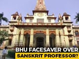 Video : In BHU Face-Saver, Transfer For Muslim Sanskrit Professor Facing Protests