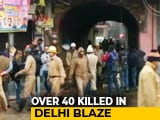 Video : 43 Dead In Delhi Luggage Factory Fire, Owner Arrested