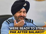 Video : We Were Ready To Strike Pak Army Brigades Day After Balakot: Ex-Air Chief