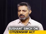 Video : Sushant Singh Says Citizenship Act Is Against The Fabric Of India