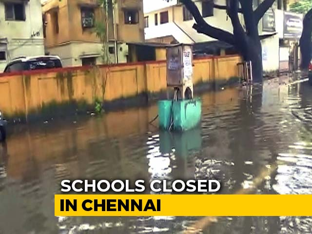 Video : 17 Dead In Tamil Nadu Rain, Schools Closed In Chennai, Other Towns