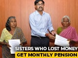 Video : Tamil Nadu Sisters Who Lost Rs 45,000 In Note Ban Get Monthly Pension