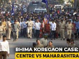 Video : Central Agency NIA Takes Over Koregaon-Bhima Case, Maharashtra Furious