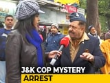 Video: J&K Cop's Mystery Arrest: Is There A Deeper Nexus?