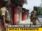 Video : Decorated J&K Cop Caught With Hizbul Terrorists On Way To Delhi
