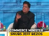 Video : Piyush Goyal's Tough Message To Amazon Founder Jeff Bezos