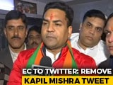 Video : Election Body Asks Twitter To Remove BJP's Kapil Mishra's Communal Tweet