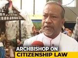 "Video : ""Religion Shouldn't Be Citizenship Criteria"": Bengaluru Metropolitan Archbishop"