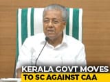 Video : Kerala Challenges Citizenship Act In Supreme Court, First State To Do So