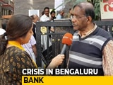 "Video : ""Will Make Life Difficult"": Depositors On Crisis-Hit Bengaluru Bank"