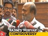 "Video : Rajinikanth Says ""Won't Apologise"" For Comments On 'Periyar' Amid Protest"