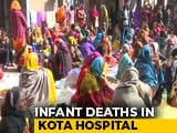 Video : 100 Babies Die At One Hospital In Rajasthan's Kota In A Month