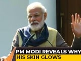 Video : PM Modi Reveals Why His Skin Glows