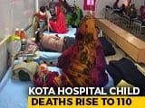 Video : Number Of Child Deaths At Kota Hospital Rises To 110