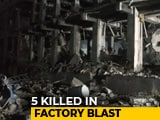 Video : 5 Killed In Blast At Chemical Factory In Maharashtra
