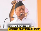 "Video : Avoid ""Nationalism"" Word, It Implies Nazism, Says RSS Chief"