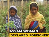 Video : Declared Foreigner, Assam Woman's Story Predicts Citizenship List Effect