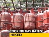 Video : Pay More For LPG Cylinder As Rates Hiked For 6th Straight Time