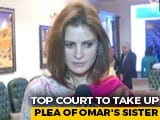 Video : Top Court To Hear Omar Abdullah's Sister Plea Challenging His Detention