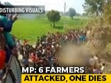 Video : 1 Dead As 6 Farmers Attacked Over Child Lifting Rumours In Madhya Pradesh