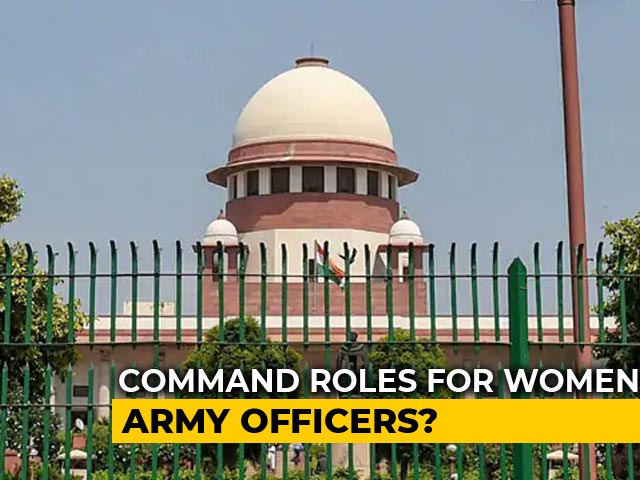 Video : Will Women Officers Command Army Units? Supreme Court To Decide Today
