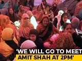 Video : Shaheen Bagh Protesters Say Will Meet Amit Shah On CAA, No Appointment Yet