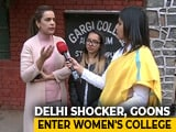 Video : Sexual Assault On Girls' College Campus In Delhi University