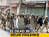 Video : 32 Killed, Late-Night Violence In Northeast Delhi