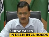 "Video : ""5 New Coronavirus Cases In Delhi In 24 Hours"": Arvind Kejriwal"