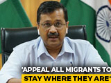 "Video : ""Stay, Will Pay Your Rent"": Arvind Kejriwal To Migrants Amid Lockdown"