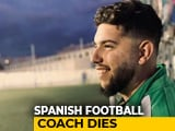 Video : 21-Year-Old Spanish Football Coach Dies Due To Coronavirus