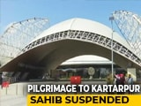 Video : Centre Suspends Pilgrimage To Kartarpur Corridor Amid Coronavirus Scare