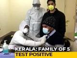 Video : 5 Of Family In Kerala Get Coronavirus, 39 Total Positive Cases In India